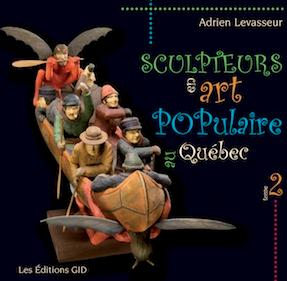 Sculpteurs en art populaire au Qu�bec, Volume 2 par Adrien Levasseur